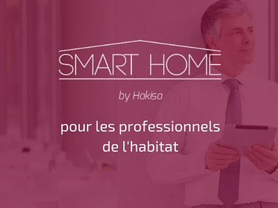 Smar Home by Hakisa - La solution pour les professionnels de l'habitat