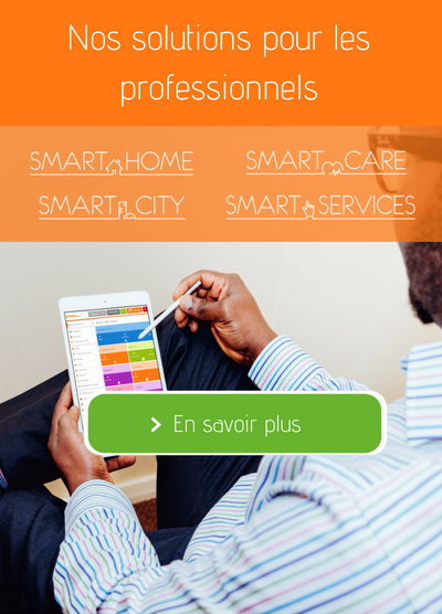 Nos solutions pour les professionnels : Smart Care, Smart Home, Smart Services & Smart City